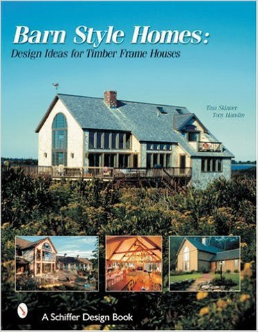 Barn-Style Homes: Design Ideas for Timber Frame Houses (Schiffer Book for Collectors) Hardcover
