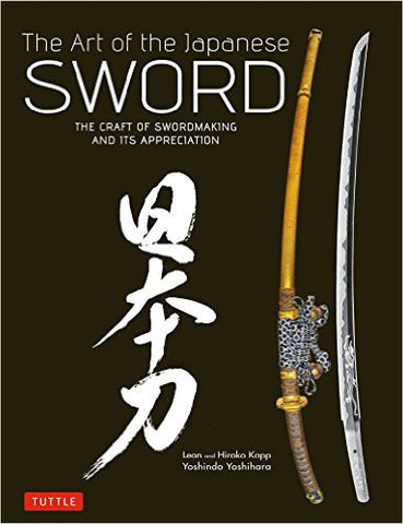 The Art of the Japanese Sword: The Craft of Swordmaking and its Appreciation Hardcover