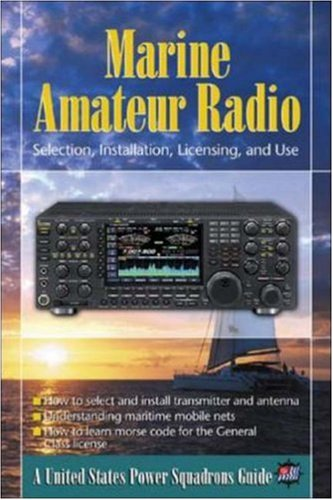 Marine Mateur Radio: Selection, Installation, Licensing and Use