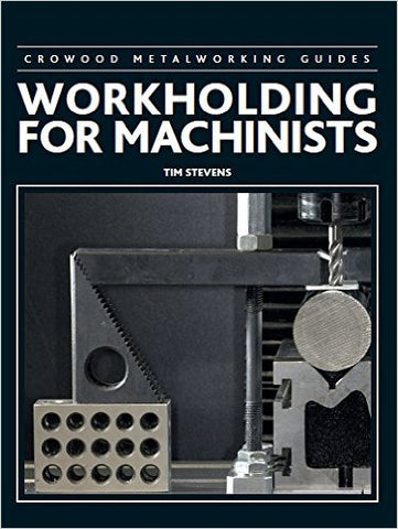 Workholding for Machinists (Crowood Metalworking Guides) Hardcover
