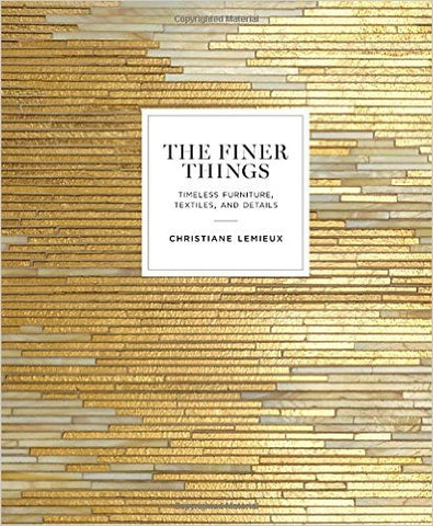 The Finer Things: Timeless Furniture, Textiles, and Details Hardcover