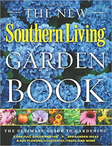 The New Southern Living Garden Book: The Ultimate Guide to Gardening Flexibound