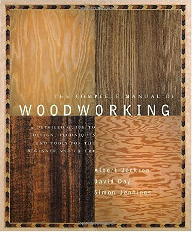 The Complete Manual of Woodworking: A Detailed Guide to Design, Techniques, and Tools for the Beginner and Expert Paperback