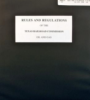 Rules and Regulations of the Texas Railroad Commission: Oil and Gas