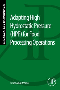 Adapting High Hydrostatic Pressure (HPP) for Food Processing Operations 1st Edition