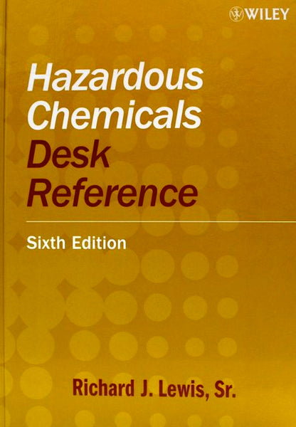 Hazardous Chemicals Desk Reference Sixth Edition