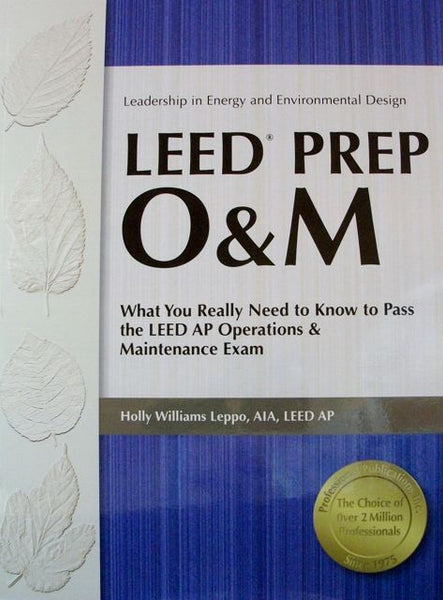 LEED Prep O&M: What You Really Need to Know to Pass the LEED AP Operations & Maintenance Exam