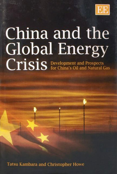 China and the Global Energy Crisis: Development and Prospects for China's Oil and Natural Gas