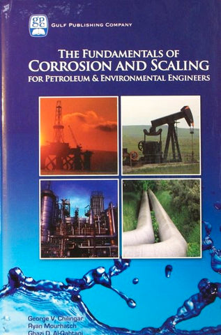 The Fundamentals of Corrosion and Scaling for Petroleum & Environmental Engineers