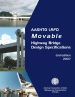 AASHTO LRFD Movable Highway Bridge Design Specifications, 2nd Edition, with 2008, 2010, 2011, 2012, 2014, and 2015 Interim Revisions