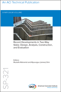 SP-321: Recent Developments in Two-Way Slabs: Design, Analysis, Construction, and Evaluation