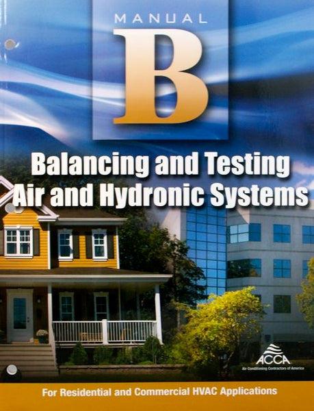ACCA MANUAL B: 2009: Balancing and Testing Air and Hydronic Systems