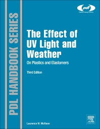 The Effect of UV Light and Weather on Plastics and Elastomers 3rd Edition