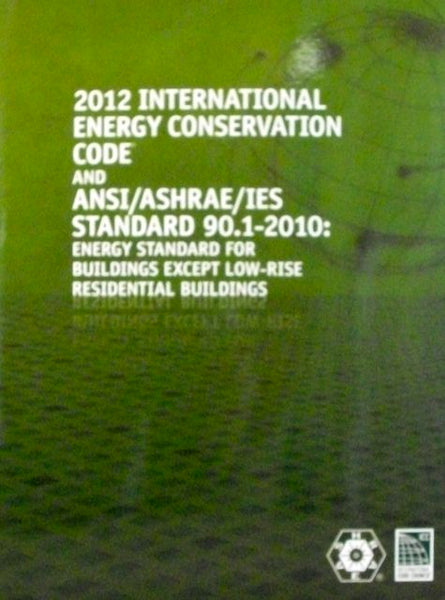 2012 International Energy Conservation Code and ANSI/ASHRAE/IES Standard 90.1-2010: Energy Standard for Buildings Except Low-Rise Residential Buildings