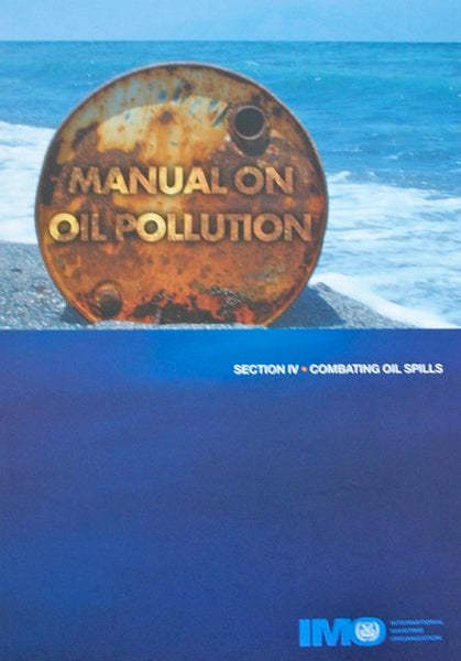 Manual on Oil Pollution Section IV: Combating Oil Spills