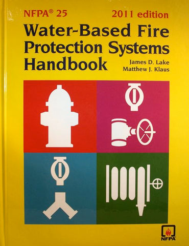 NFPA 25 Water-Based Fire Protection Systems Handbook, 2011 Edition