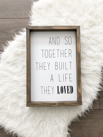 Wood Framed Sign- Together They Built a Life They Loved
