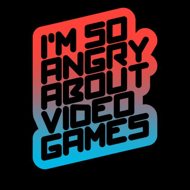 I'm So Angry About Video Games