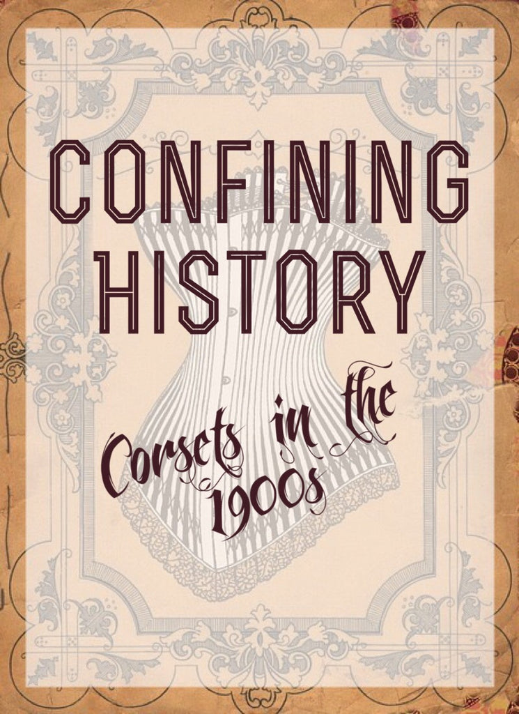 Confining History: Corsets in the 1900's