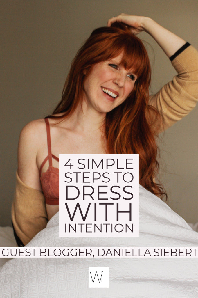 4 Simple Steps to Dress with Intention -- Guest Blogger, Daniella Siebert