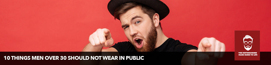 10 Things Men Over 30 Should Not Wear In Public