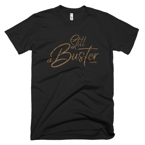 Still a Buster - T-Shirt