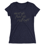 Meet Up, Fuel Up, Roll Out - Women's Shirt