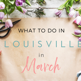 What to Do in Louisville in March