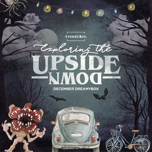 December Dreamybox - Exploring the Upside Down