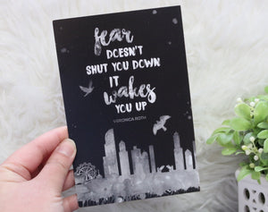 Fear Doesn't Shut You Down - 4x6 Art Print - Divergent
