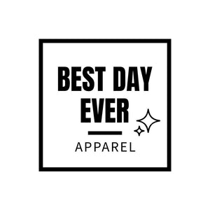 Best Day Ever Apparel