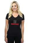 FU*K AVERAGE - LADIES T-SHIRT