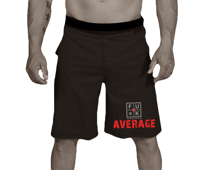 WORKOUT/MMA SHORTS - FU*K AVERAGE