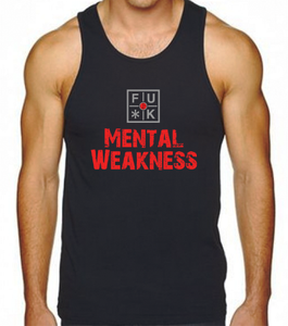 FU*K MENTAL WEAKNESS TANK