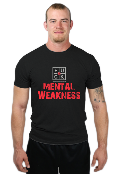 FUCK MENTAL WEAKNESS T-SHIRT