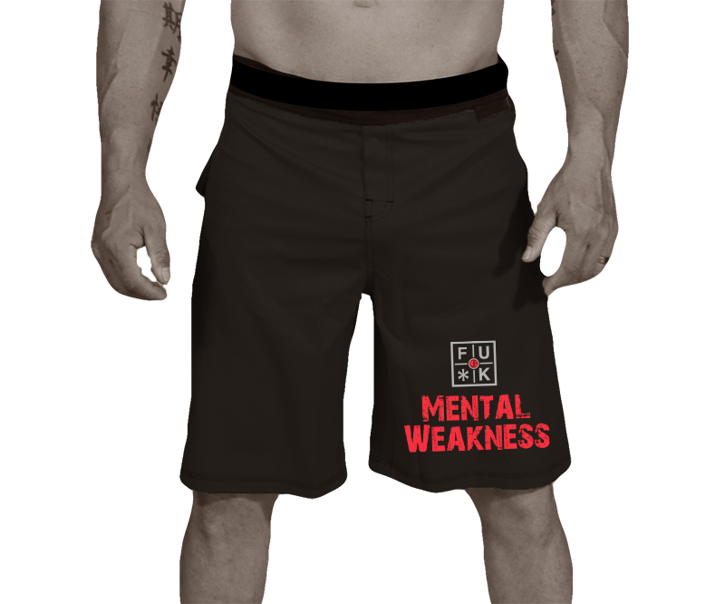 WORKOUT/MMA SHORTS - FU*K MENTAL WEAKNESS