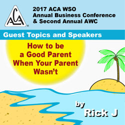 2017 AWC - Rick J - How to be a Good Parent When your Parent Wasn't (CD not available; download only)
