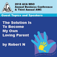 2018 AWC -  Robert N - The Solution Is To Become My Own Loving Parent  (CD not available; download only)