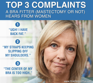 TOP 3 COMPLAINTS A BRA FITTER (MASTECTOMY OR NOT) HEARS FROM WOMEN