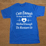 """Cute Enough To Stop Your Heart, Skilled Enough To Restart It"" T-Shirt"
