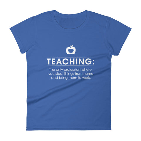 Teaching: The only profession... – Women's short sleeve t-shirt