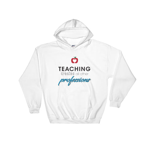 Teaching creates all other professions – Hooded Sweatshirt