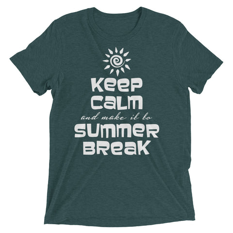 Hey teachers, Keep Calm and make it to Summer Break – Short sleeve t-shirt