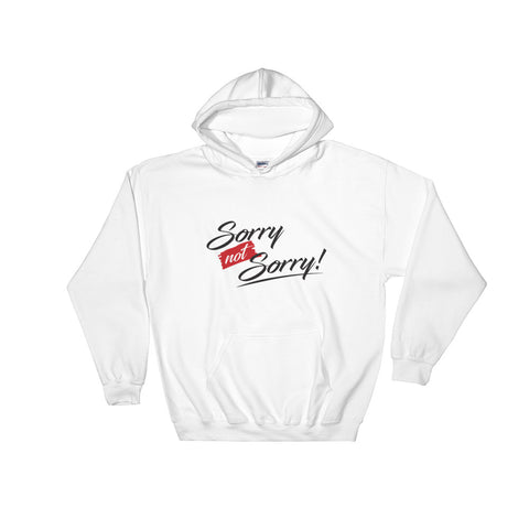 Sorry NOT Sorry – Hooded Sweatshirt