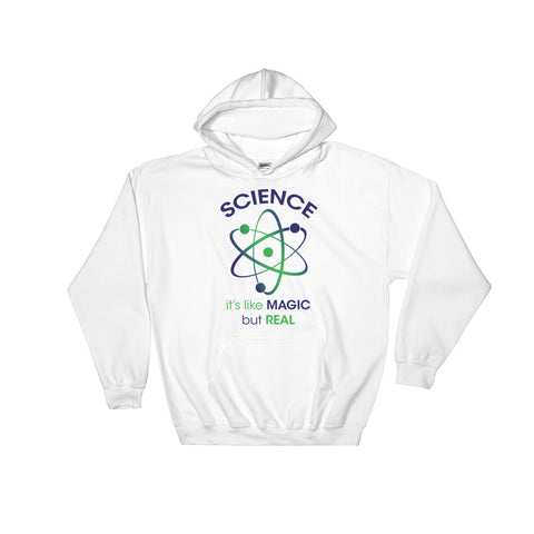 Science, It's like MAGIC but REAL – Hooded Sweatshirt