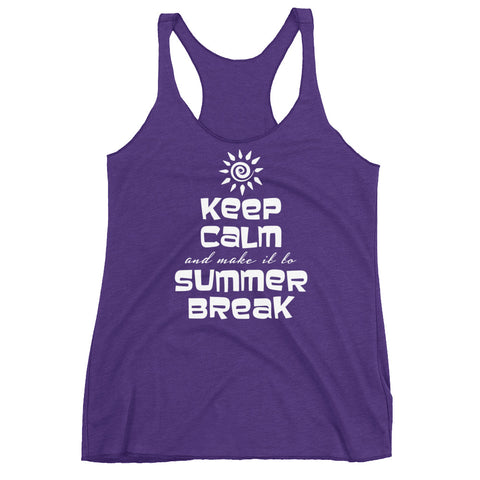 Hey teachers, Keep Calm and make it to Summer Break – Women's Racerback Tank