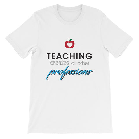 Teaching creates all other professions – Short-Sleeve Unisex T-Shirt
