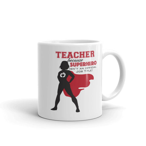 Teacher beacuse superhero isn't an official job title – Mug