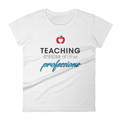 Teaching creates all other professions – Women's short sleeve t-shirt