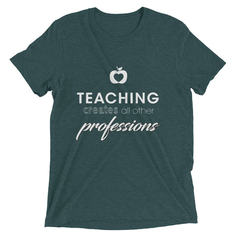 Teaching creates all other professions – Short sleeve t-shirt